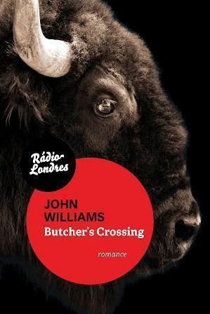 """Butcher's Crossing"", de John Williams (Rádio Londres, 2016, 336 páginas)"